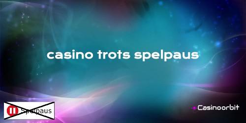 spela casino trots spelpaus